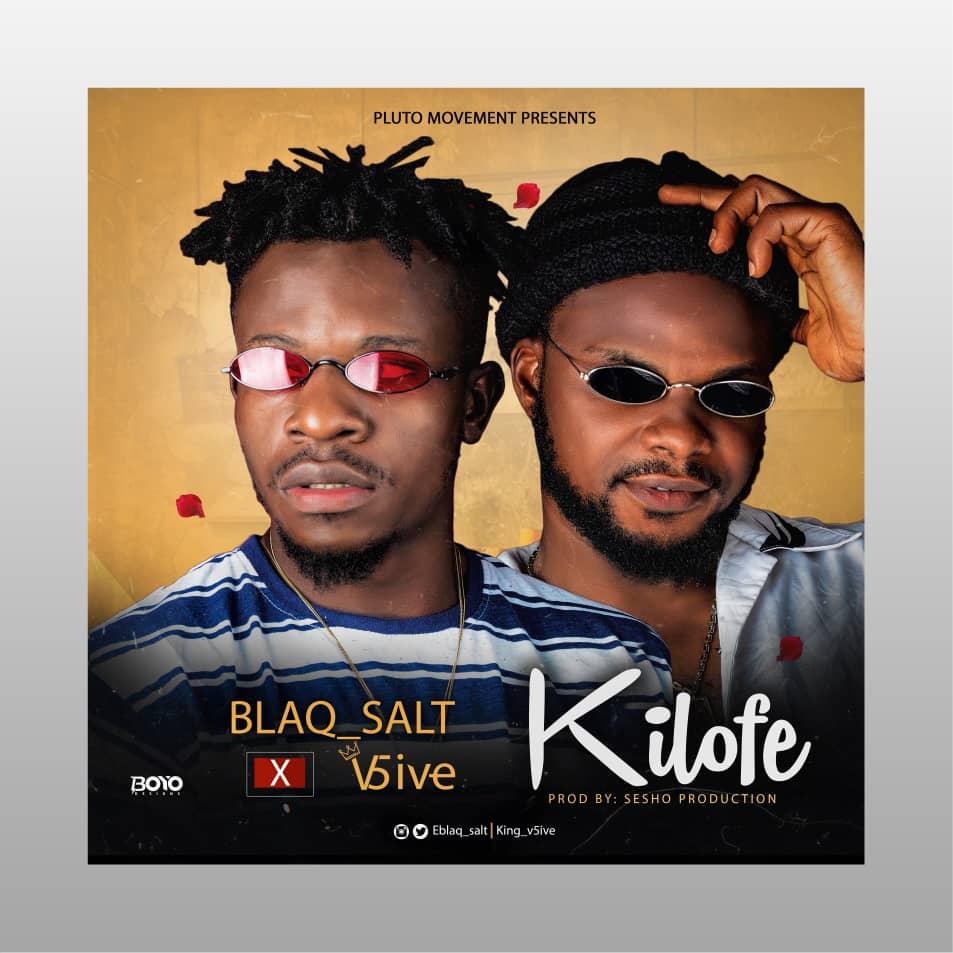 New Song : BlaQ Salt & V5ive – Kilofe